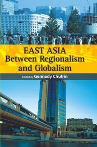 East Asia: Between Regionalism and Globalism