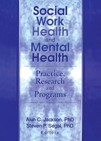 Social Work Health and Mental Health: Practice, Research and Programs