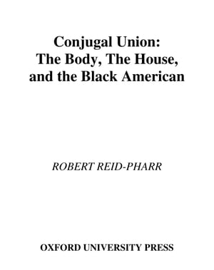 Conjugal Union The Body,  the House,  and the Black American