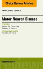 Motor Neuron Disease, An Issue of Neurologic Clinics, E-Book by Richard J. Barohn, MD