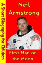 Neil Armstrong : First Man on the Moon: (A Short Biography for Children) by Best Children's Biographies