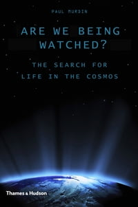Are We Being Watched?: The Search for Life in the Cosmos