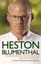 Heston Blumenthal: The Biography of the World's Most Brilliant Master Chef by Chas Newkey-Burden