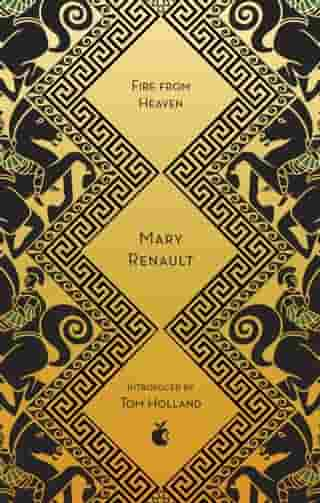 Fire from Heaven: A Novel of Alexander the Great: A Virago Modern Classic by Mary Renault