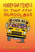 Kindergarteners On Their First School Bus by Richard L Allen