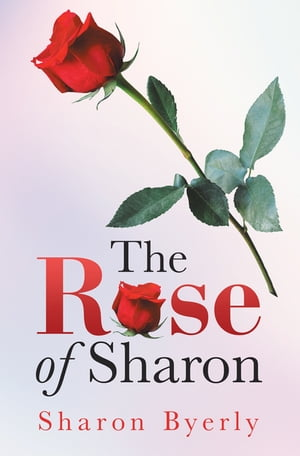 The Rose of Sharon by Sharon Byerly