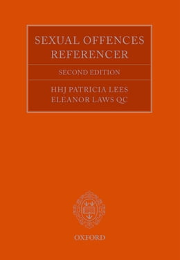 Book The Sexual Offences Referencer: A Practitioner's Guide to Indictment and Sentencing by HHJ Patricia Lees