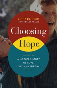 """Choosing Hope: """"A Mother's Story of Love, Loss, and Survival"""""""