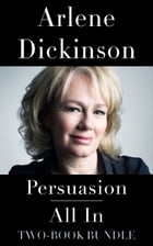 Arlene Dickinson Two-Book Bundle: Persuasion and All In by Arlene Dickinson