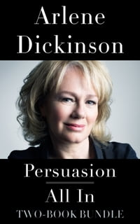 Arlene Dickinson Two-Book Bundle: Persuasion and All In