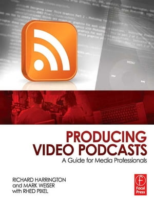 Producing Video Podcasts A Guide for Media Professionals
