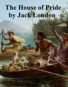 The House of Pride by Jack London