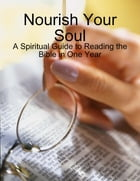 Nourish Your Soul - A Spiritual Guide to Reading the Bible in One Year by M Osterhoudt