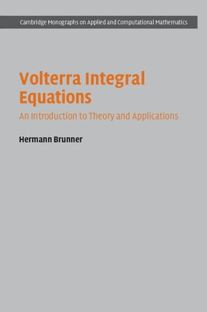 Volterra Integral Equations An Introduction to Theory and Applications