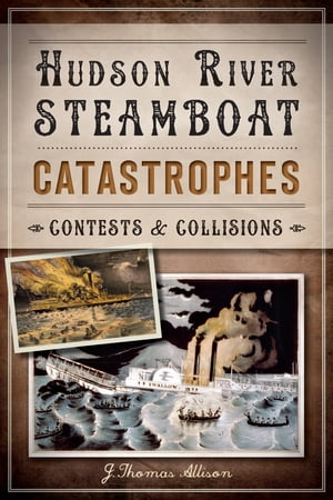 Hudson River Steamboat Catastrophes Contests and Collisions