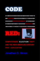 Code Red: Computerized Election Theft And The New American Century: Post - E2012 Edition