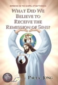 9788928220120 - Paul C. Jong: SERMONS ON THE GOSPEL OF MATTHEW (II) - WHAT DID WE BELIEVE TO RECEIVE THE REMISSION OF SINS? - 도 서