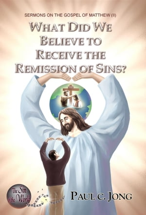 SERMONS ON THE GOSPEL OF MATTHEW (II) - WHAT DID WE BELIEVE TO RECEIVE THE REMISSION OF SINS?