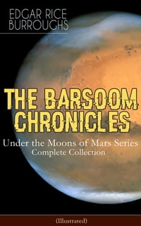 THE BARSOOM CHRONICLES - Under the Moons of Mars Series: Complete Collection (Illustrated): A…
