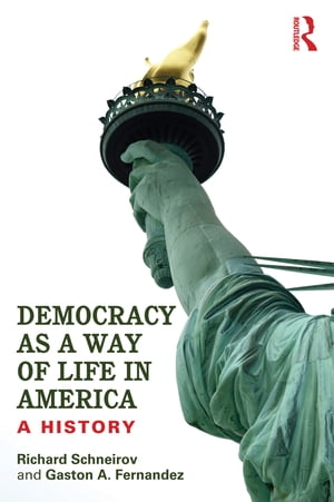 Democracy as a Way of Life in America A History