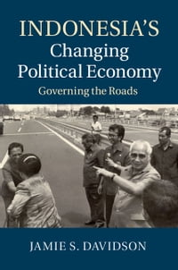 Indonesia's Changing Political Economy: Governing the Roads