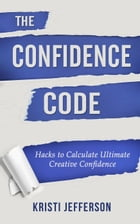 The Confidence Code: Hacks to Calculate Ultimate Creative Confidence