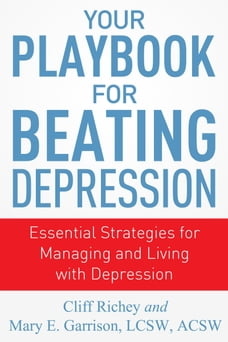 Your Playbook for Beating Depression: Essential Strategies for Managing and Living with Depression