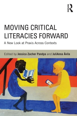Moving Critical Literacies Forward A New Look at Praxis Across Contexts