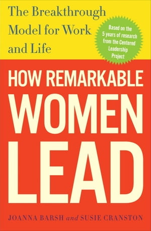How Remarkable Women Lead The Breakthrough Model for Work and Life
