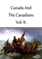 Canada And The Canadians Vol. II. by Sir Richard Henry Bonnycastle
