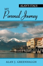 Alan's Italy: My Personal Journey by Alan J. Greenhalgh