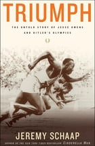 Triumph: The Untold Story of Jesse Owens and Hitler's Olympics by Jeremy Schaap