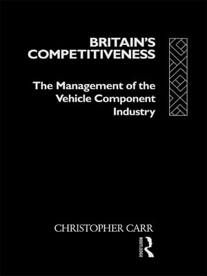 Britain's Competitiveness The Management of the Vehicle Component Industry