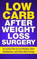 Low Carb After Weight Loss Surgery: An Action Plan to Lose W