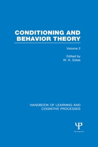 Handbook of Learning and Cognitive Processes (Volume 2): Conditioning and Behavior Theory