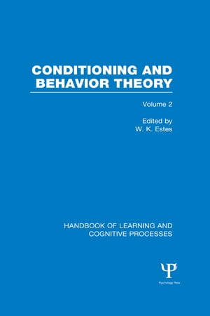 Handbook of Learning and Cognitive Processes (Volume 2) Conditioning and Behavior Theory