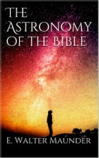 The Astronomy of the Bible by E. Walter Maunder