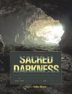 Sacred Darkness A Global Perspective on the Ritual Use of Caves