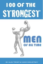 100 of the Strongest Men of All Time by alex trostanetskiy