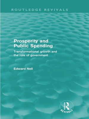 Prosperity and Public Spending (Routledge Revivals) Transformational growth and the role of government
