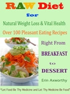Raw Diet for Natural Weight Loss & Vital Health: Over 100 Pleasant Eating Recipes Right From Breakfast to Dessert. by Erin Axworthy