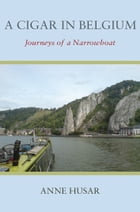 A Cigar in Belgium: Journeys of a Narrowboat by Anne Husar