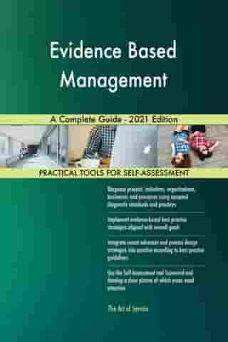 Evidence Based Management A Complete Guide - 2021 Edition by Gerardus Blokdyk