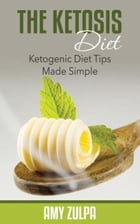 The Ketosis Diet: Ketogenic Diet Tips Made Simple by Amy Zulpa
