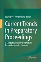 Current Trends in Preparatory Proceedings: A Comparative Study of Nordic and Former Communist Countries by Laura Ervo