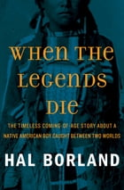 When the Legends Die: The Timeless Coming-of-Age Story about a Native American Boy Caught Between Two Worlds by Hal Borland