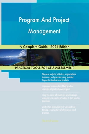Program And Project Management A Complete Guide - 2021 Edition by Gerardus Blokdyk