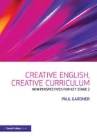 Creative English, Creative Curriculum: New Perspectives for Key Stage 2