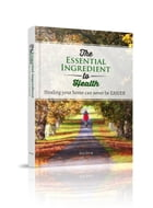 The Essential Ingredient to Health: Healing your home can never be EASIER! by Ken Jyong