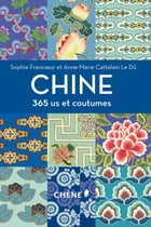 Chine 365 us et coutumes by Anne-Marie Cattelain Le Dû